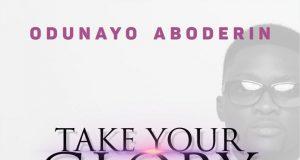 Odunayo Aboderin - Take Your Glory