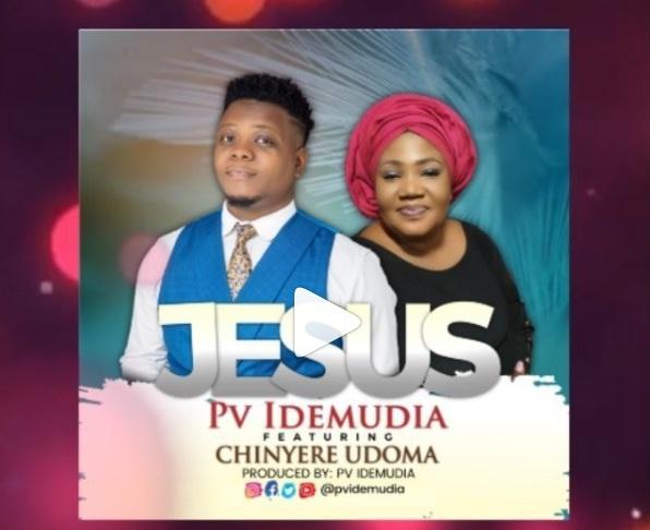 PV Idemudia - JESUS feat. Chinyere Udoma