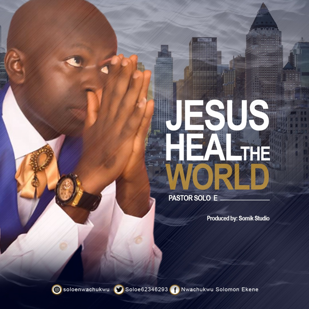 Pastor Solo E - Jesus Heal The World