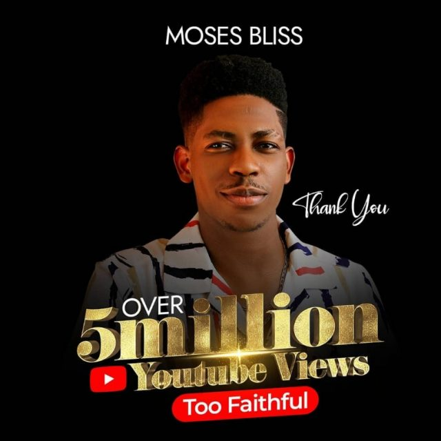 Too Faithful song hit over 5 Million YouTube views - Moses Bliss