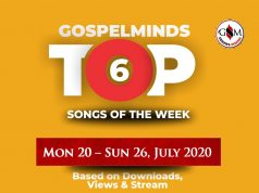 Top 6 Nigeria Gospel Song Of The Week - 4th Week July, 2020