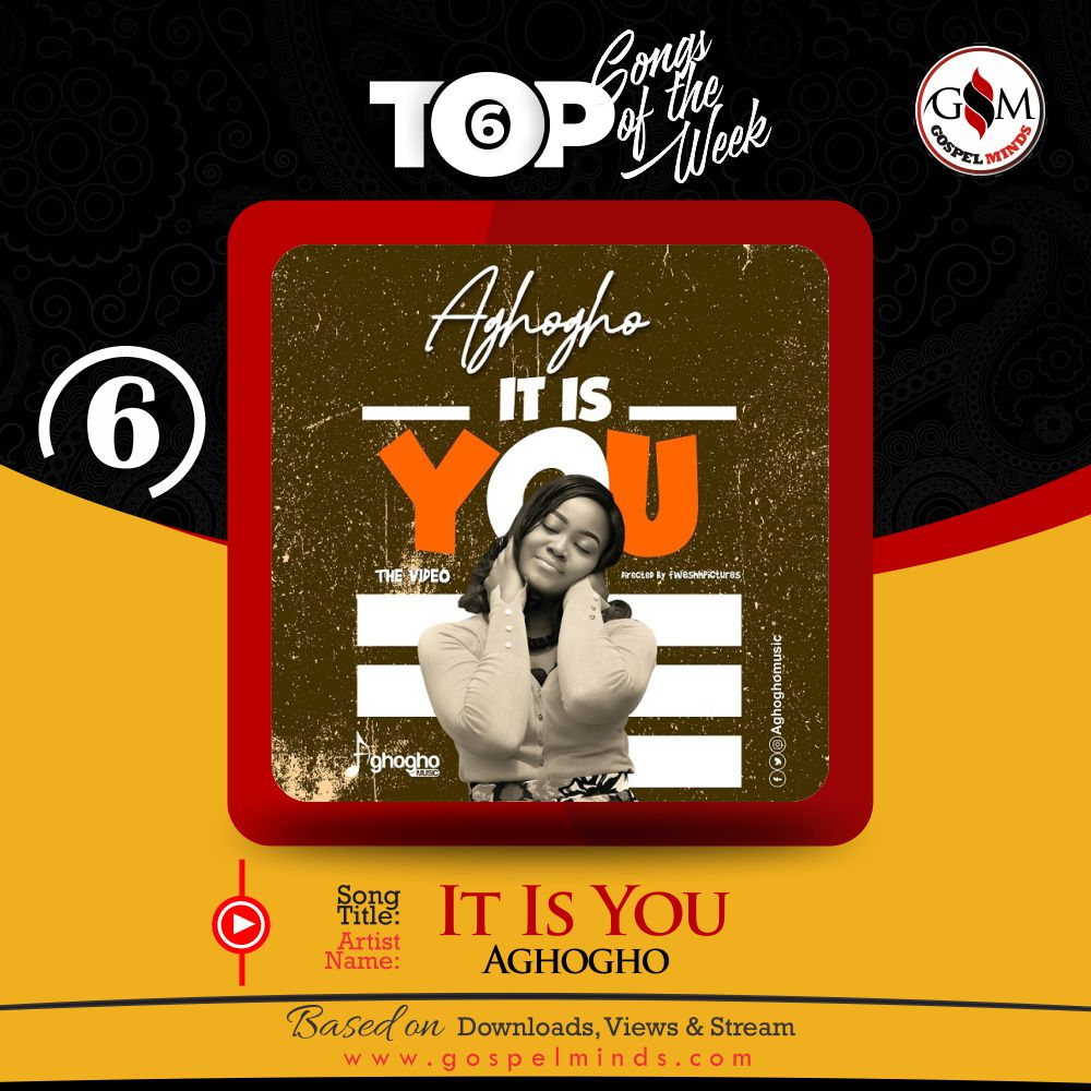 Top 6 Nigeria Gospel Song Of The Week - It Is You By Aghogho