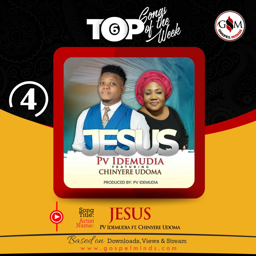 Top 6 Nigeria Gospel Song Of The Week [JESUS – PV Idemudia ft. Chinyere Udoma]