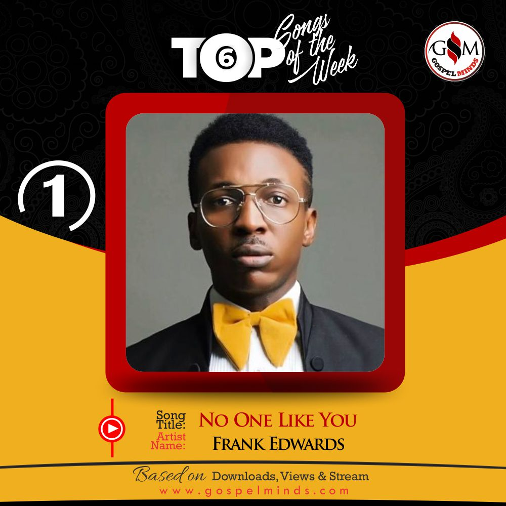 Top 6 Nigeria Gospel Song Of The Week - No One Like You By Frank Edwards