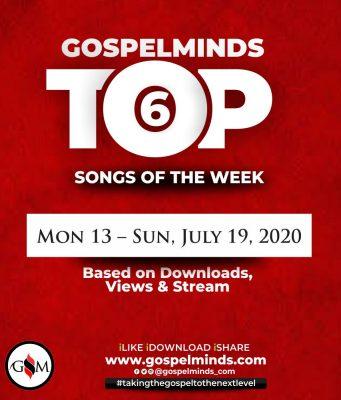 Top 6 Nigeria Gospel Songs Of The Week - 3rd week of July, 2020
