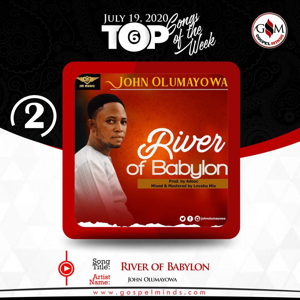 Top 6 Nigeria Gospel Songs Of The Week - 3rd week of July (John Olumayowa – River of Babylon)