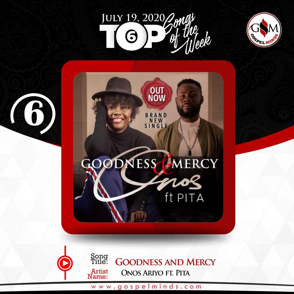 Top 6 Nigeria Gospel Songs Of The Week - 3rd week of July (Onos Ariyo ft. Pita – Goodness and Mercy)