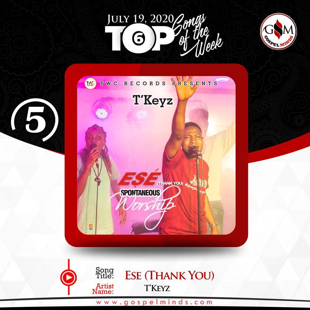 Top 6 Nigeria Gospel Songs Of The Week - 3rd week of July (T'Keyz - Ese (Thank You)