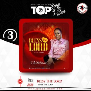 Top 6 Nigeria Gospel Songs Of The Week - No. 3 Chiletam – Bless The Lord