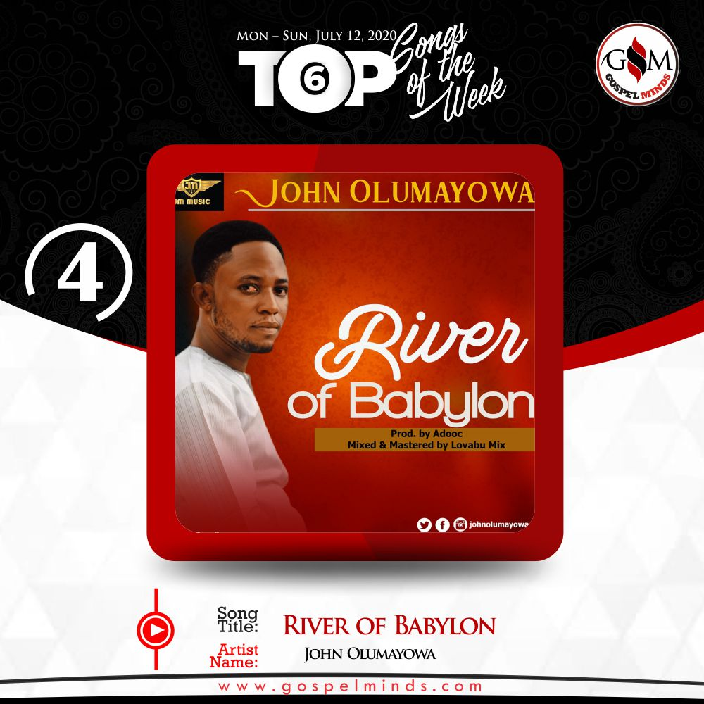Top 6 Nigeria Gospel Songs Of The Week - No. 4 John Olumayowa – River of Babylon