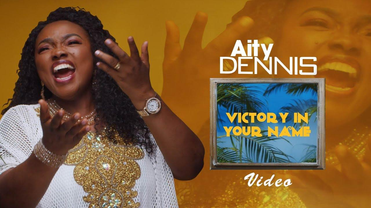 Video Aity Dennis – Victory In Your Name