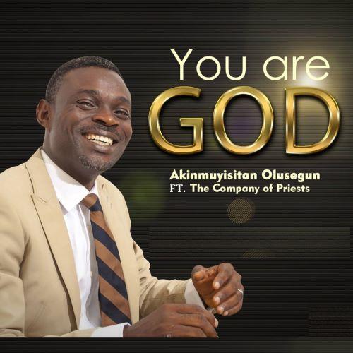 Akinmuyisitan Olusegun - You Are God