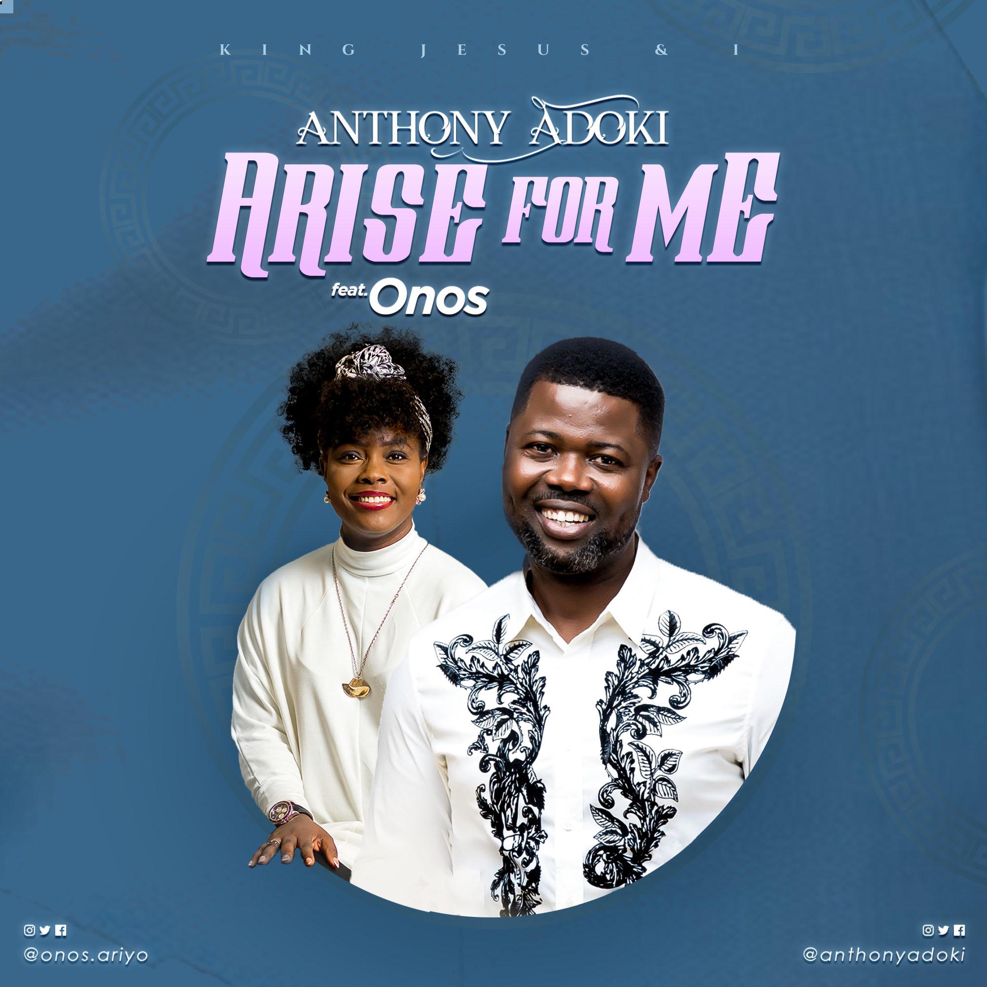 Anthony Adoki Ft. Onos Ariyo - Arise For Me