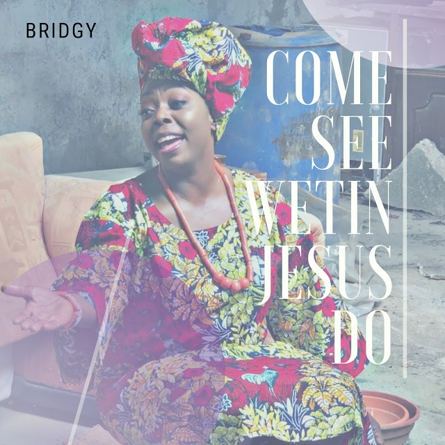 Bridgy - Come See Wetin Jesus Do