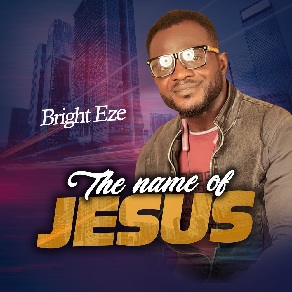 Bright Eze - The Name of Jesus