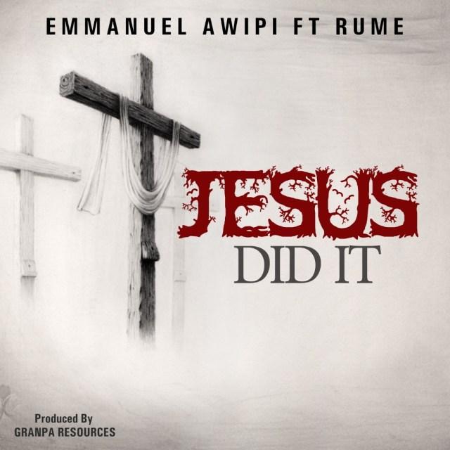 Emmanuel Awipi ft. Rume - Jesus Did It