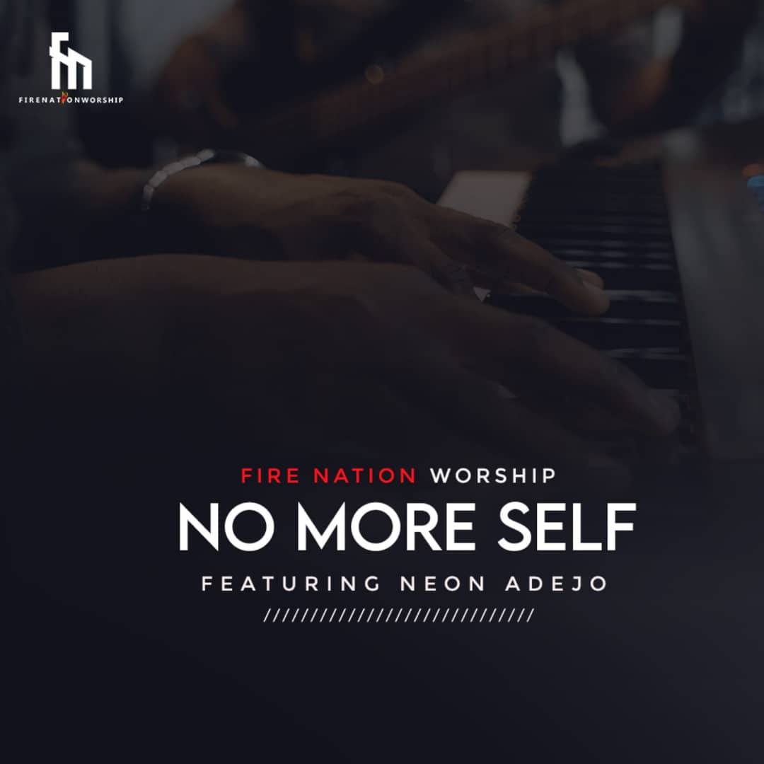 Fire Nation Worship - No More Self Ft. Neon Adejo