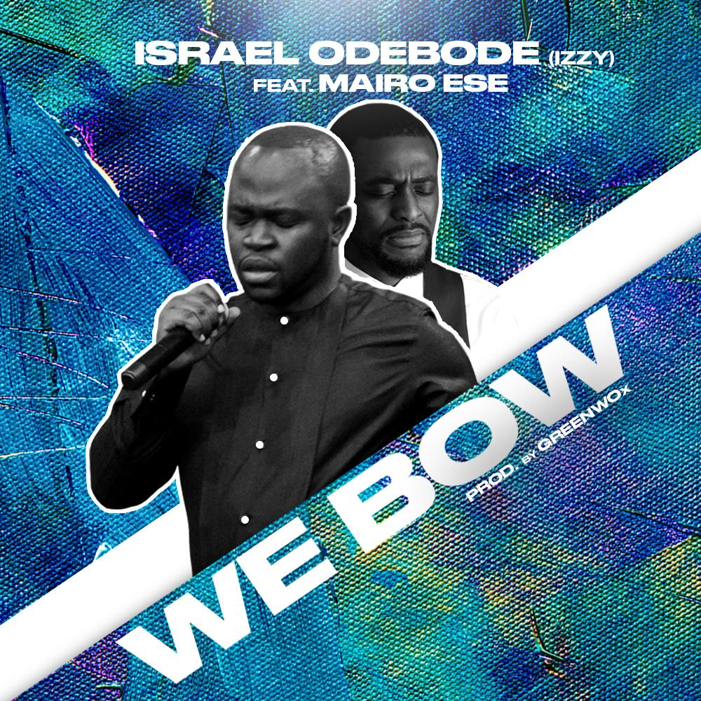 Israel Odebode - We Bow Ft. Mairo Ese