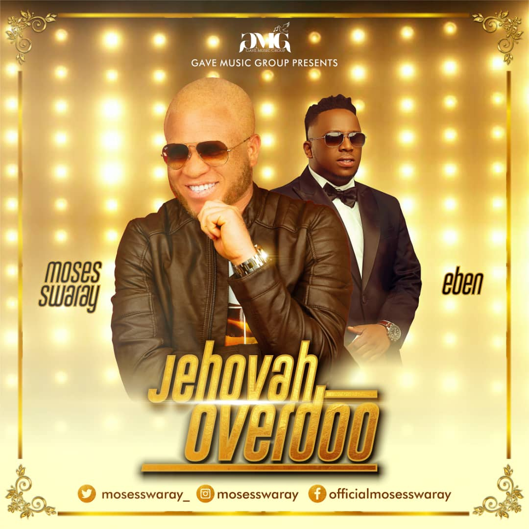 Moses Swaray Ft. Eben - Jehovah Overdo