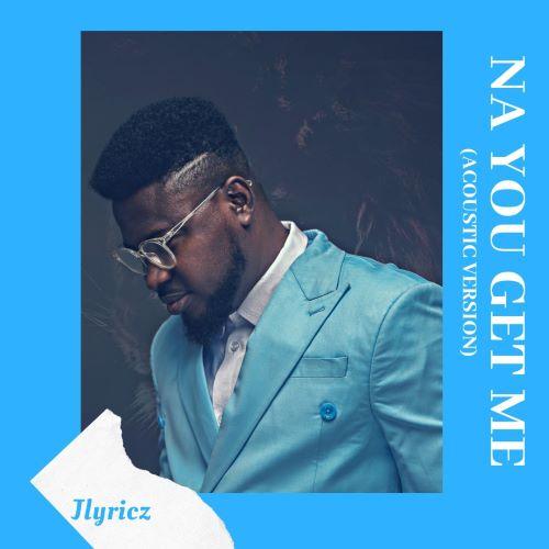 Na You Get Me (Acoustic Version) - Jlyricz