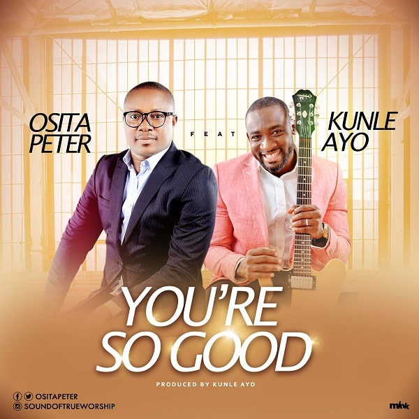 Osita Peter - You're So Good Ft. Kunle Ayo