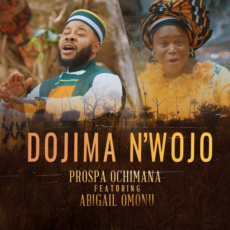 Prospa Ochimana - Dojima N'wojo ft. Abigail Omonu