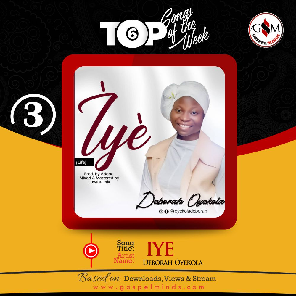 Top 6 Nigeria Gospel Song Of The Week - Deborah Oyekola – IYE