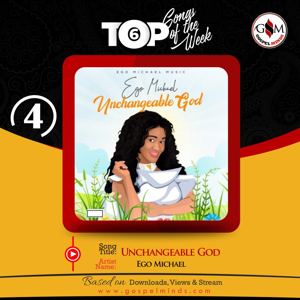 Top 6 Nigeria Gospel Song Of The Week - Ego Michael Unchangeable God