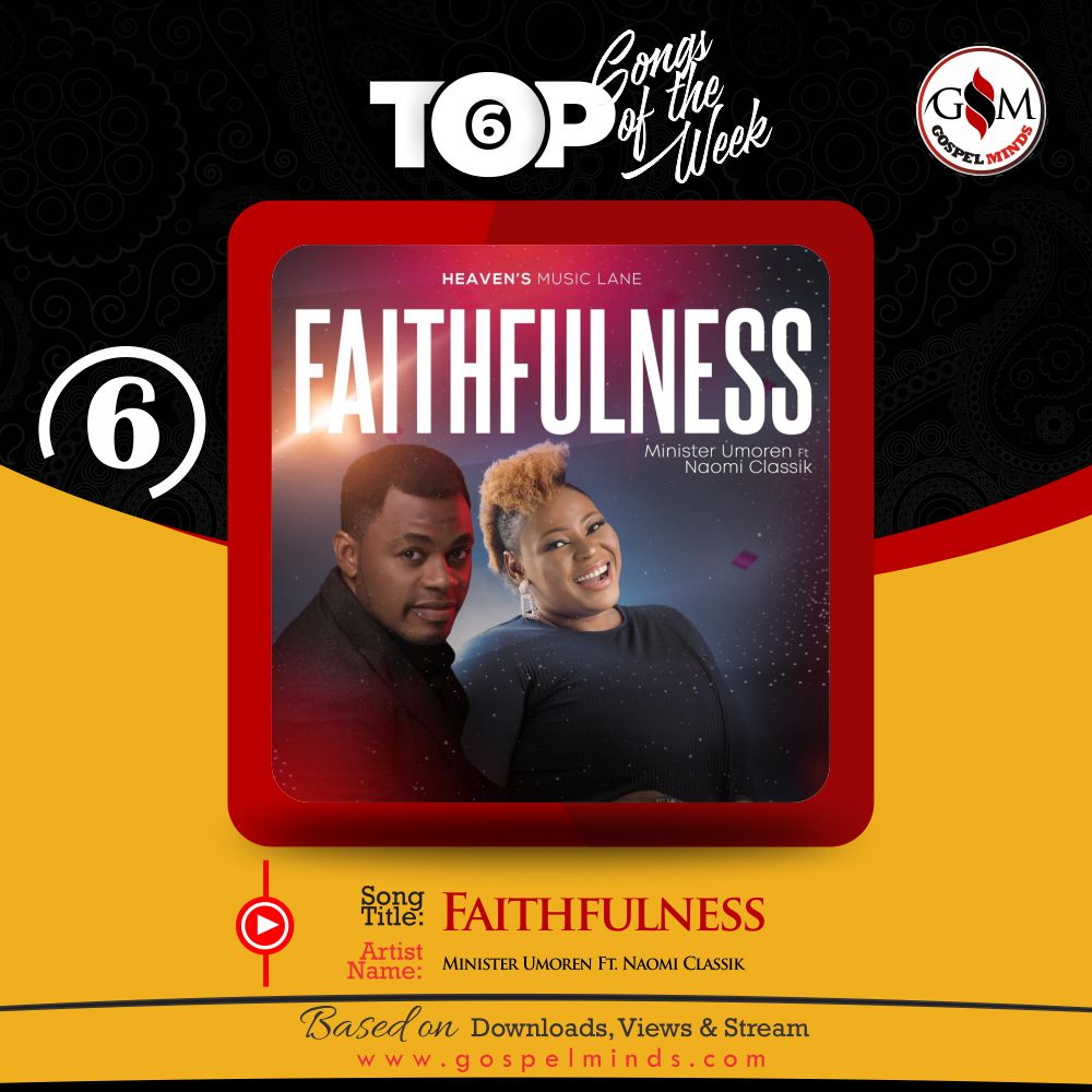 Top 6 Nigeria Gospel Song Of The Week - Faithfulness Minister Umoren Ft. Naomi Classik