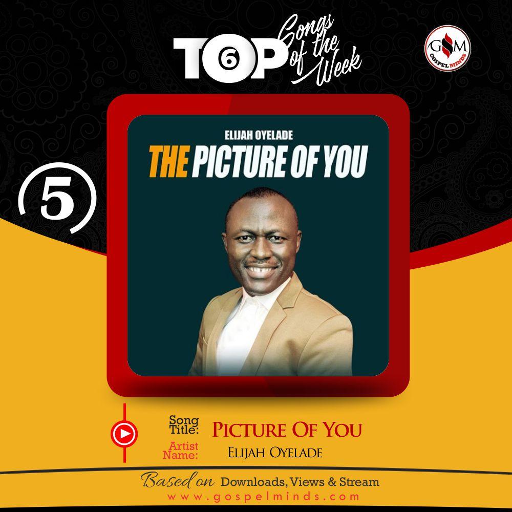 Top 6 Nigerian Gospel Song Of The Week - Elijah Oyelade