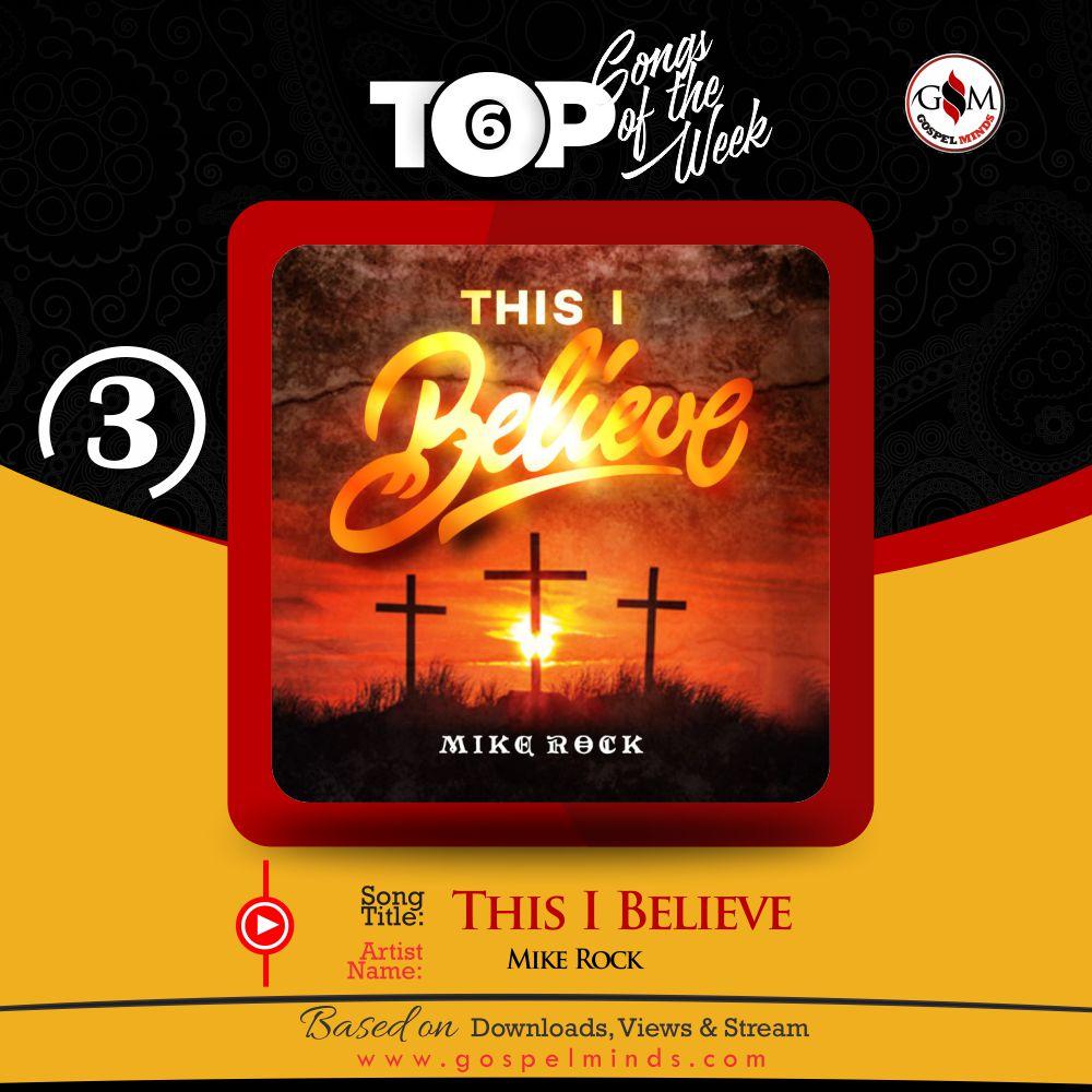 Top 6 Nigerian Gospel Song Of The Week - Mike Rock This I Believe