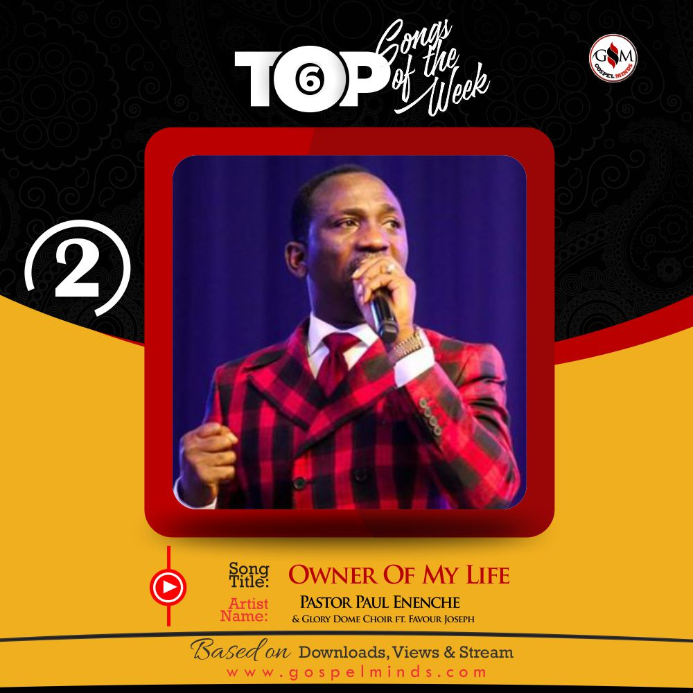 Top 6 Nigerian Gospel Song Of The Week - Owner Of My Life Pastor Paul Enenche & Glory Dome Choir ft. Favour Joseph