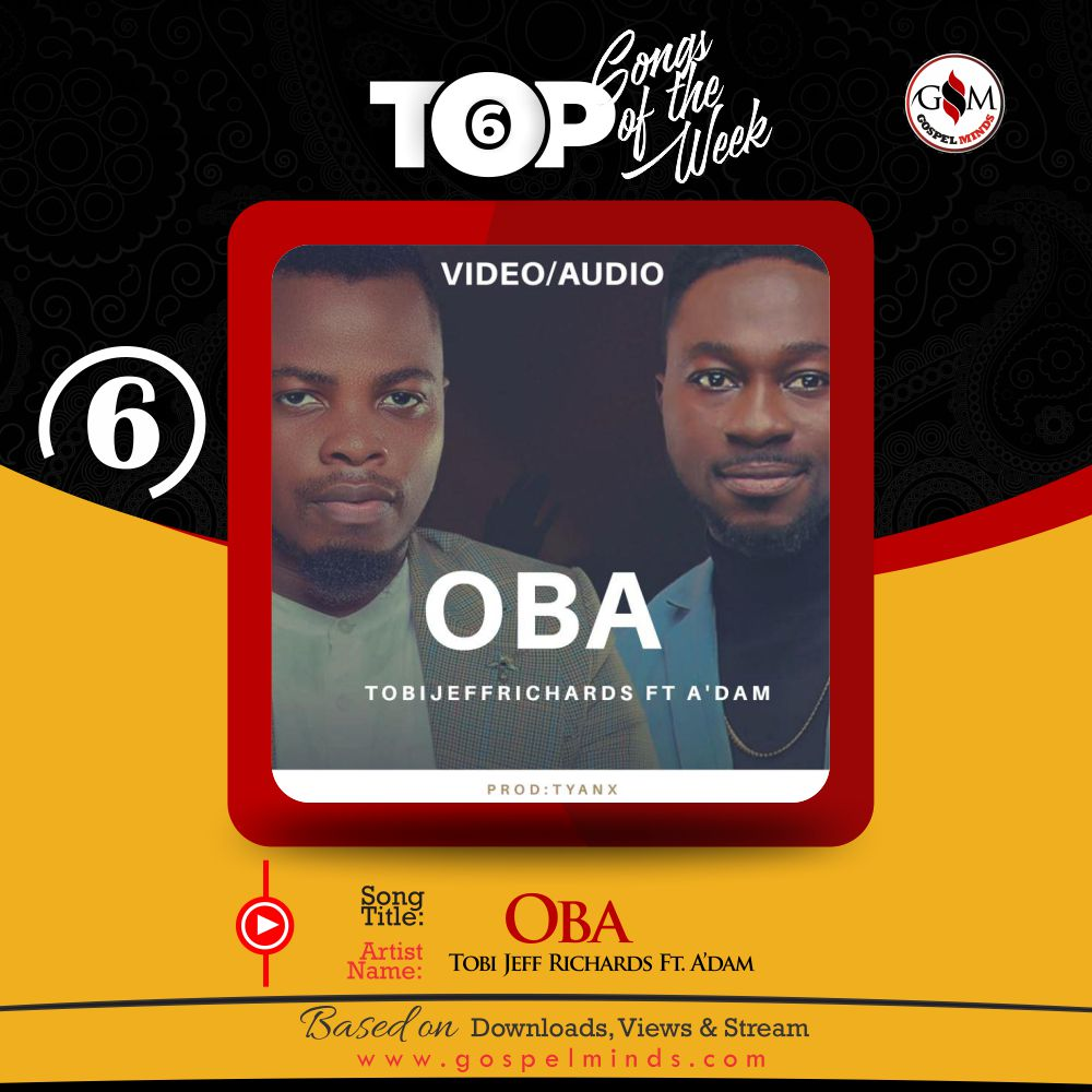 Top 6 Nigerian Gospel Song Of The Week - Tobi Jeff Richards Oba Ft. A'dam