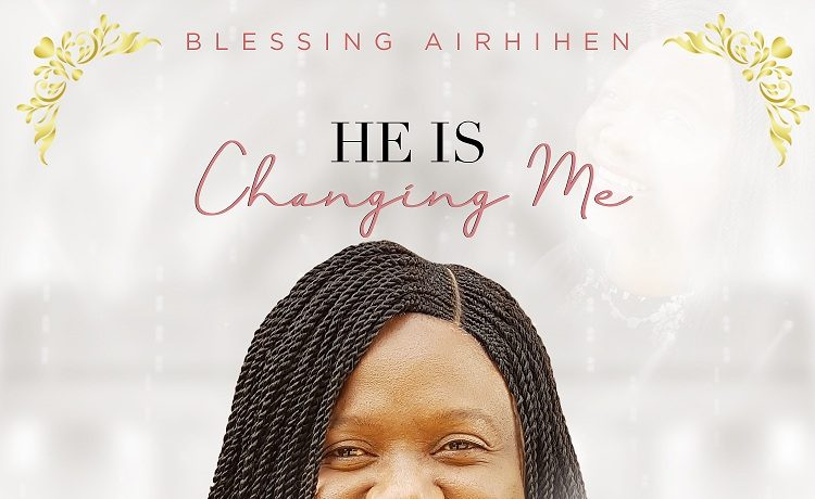 Blessing Airhihen - He is changing me