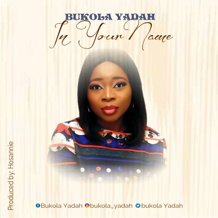 Bukola Yadah - In Your Name