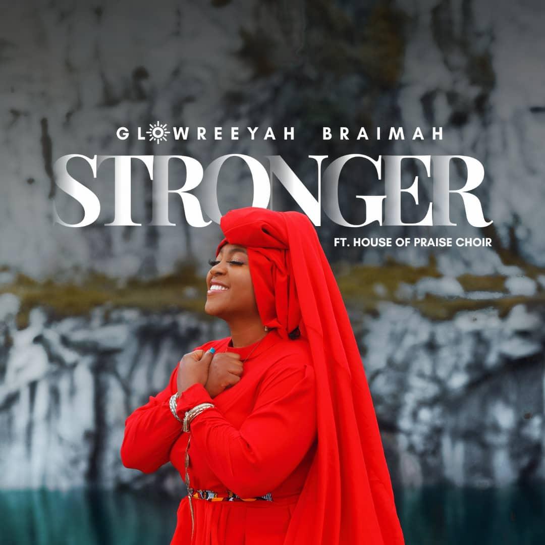 Glowreeyah Braimah - Stronger Ft. House of Praise Choir
