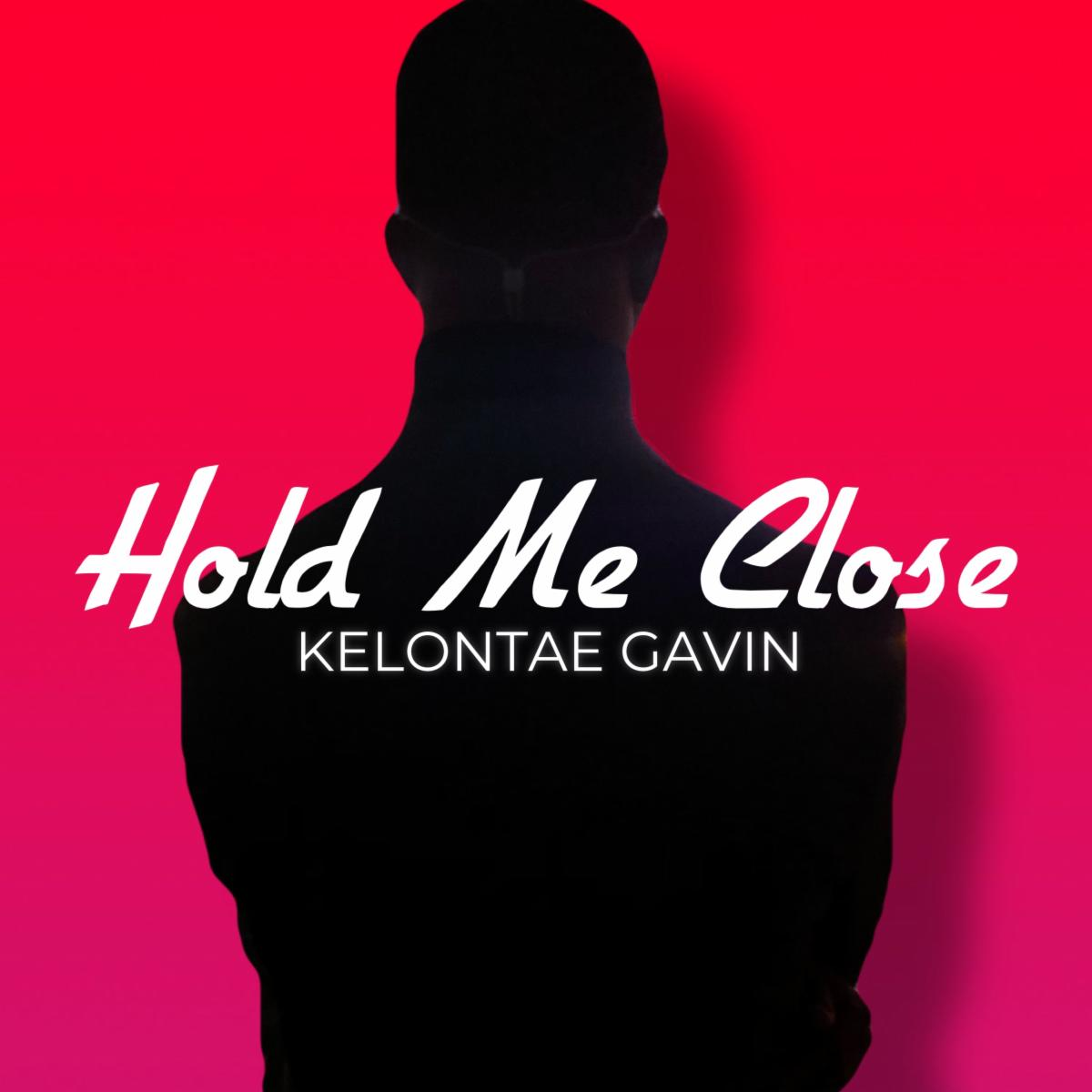 Kelontae Gavin - Hold Me Close