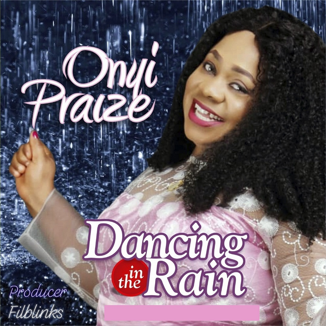 Onyi Praize - Dancing in the Rain