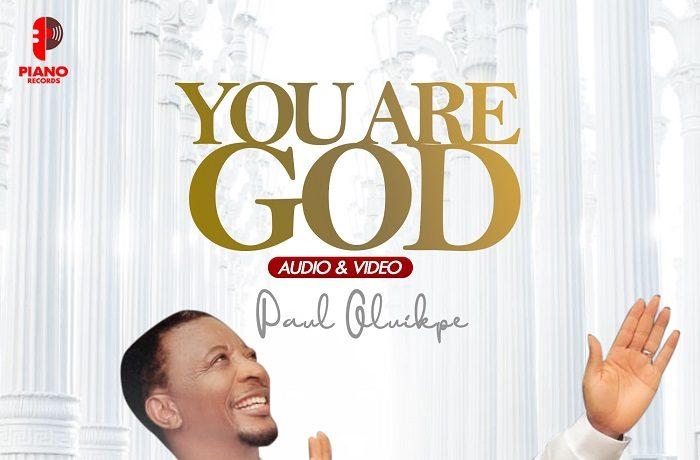 Paul Oluikpe - You Are God