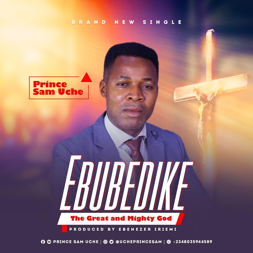 Prince Sam Uche - Ebubedike