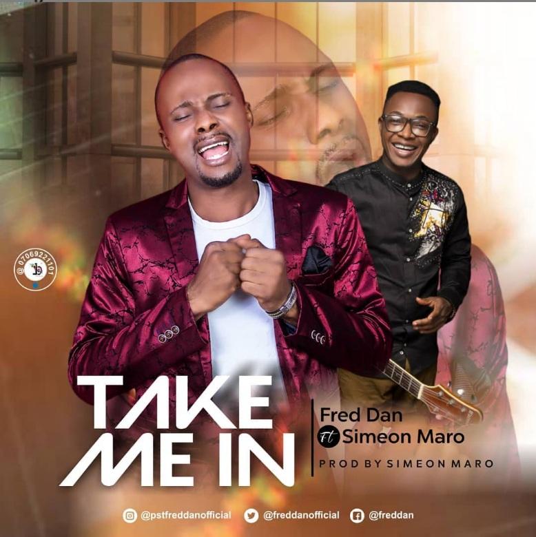 Take Me In - Fred Dan Ft. Simeon Maro