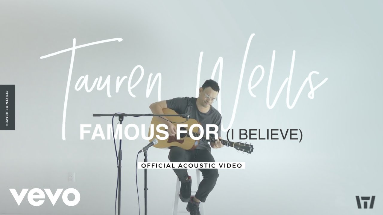 Tauren Wells 'Famous For (I Believe)' Official Acoustic Video