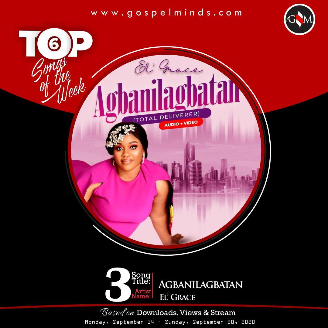 Top 6 Gospel Songs Of The Week - El' Grace Agbanilagbatan