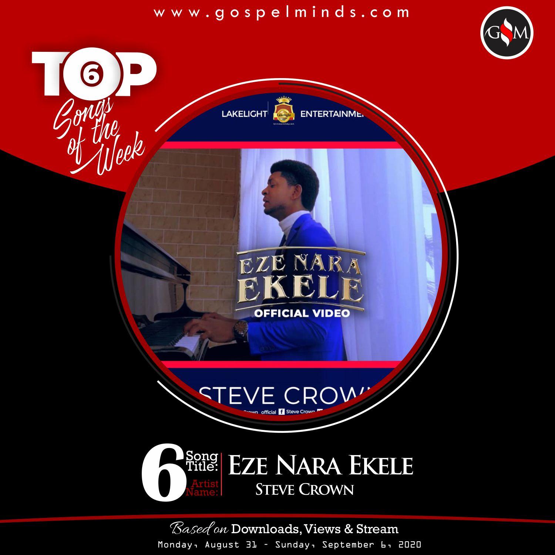 Top 6 Gospel Songs Of The Week - Eze Nara Ekele By Steve Crown