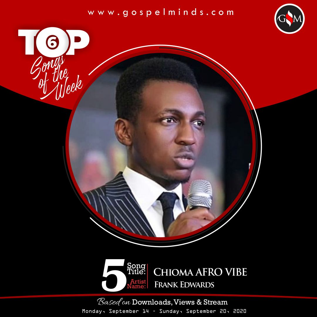 Top 6 Gospel Songs Of The Week - Frank Edwards – Chioma AFRO VIBE