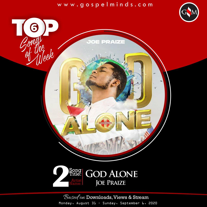 Top 6 Gospel Songs Of The Week - God Alone By Joe Praize