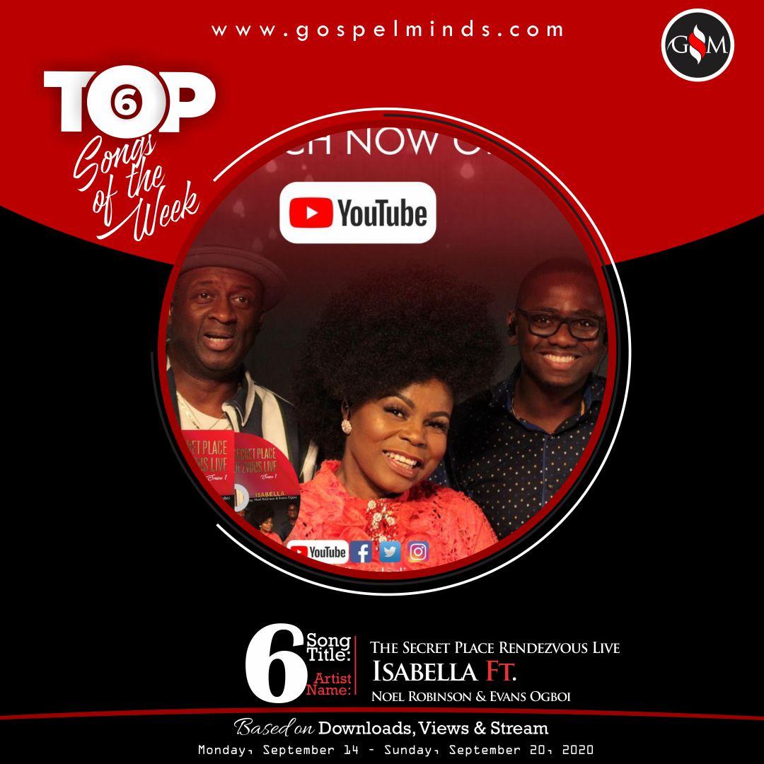 Top 6 Gospel Songs Of The Week - Isabella Ft. Noel Robinson & Evans Ogboi