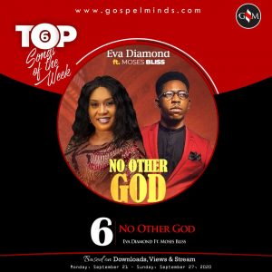 Top 6 Nigeria Gospel Songs Of The Week - Eva Diamond & Moses Bliss No Other God