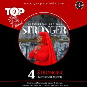 Top 6 Nigeria Gospel Songs Of The Week - Glowreeyah Braimah Stronger