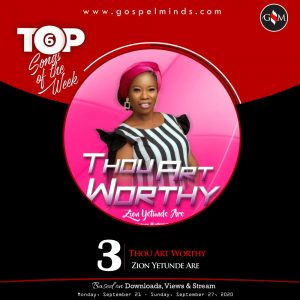 Top 6 Nigeria Gospel Songs Of The Week - Zion Yetunde Are Thou Art Worthy